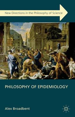 Philosophy of Epidemiology - New Directions in the Philosophy of Science (Hardback)