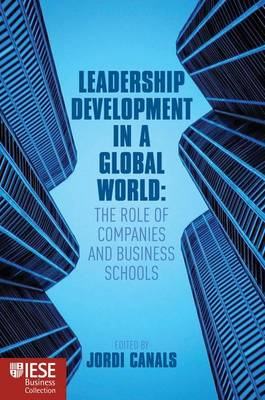 Leadership Development in a Global World: The Role of Companies and Business Schools - IESE Business Collection (Hardback)