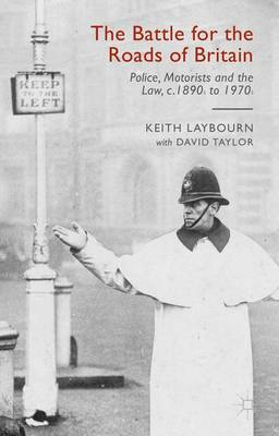 The Battle for the Roads of Britain: Police, Motorists and the Law, c.1890s to 1970s (Hardback)