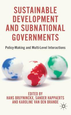 Sustainable Development and Subnational Governments: Policy-Making and Multi-Level Interactions (Hardback)