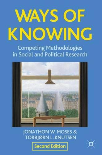 Ways of Knowing: Competing Methodologies in Social and Political Research (Hardback)