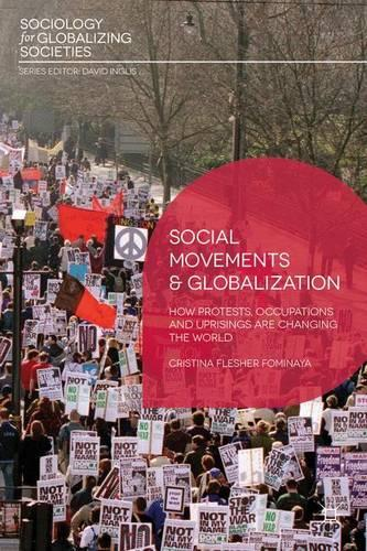 Social Movements and Globalization: How Protests, Occupations and Uprisings are Changing the World - Sociology for Globalizing Societies (Hardback)
