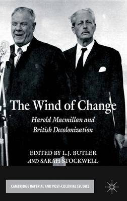 The Wind of Change: Harold Macmillan and British Decolonization - Cambridge Imperial and Post-Colonial Studies Series (Hardback)