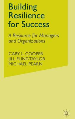 Building Resilience for Success: A Resource for Managers and Organizations (Hardback)