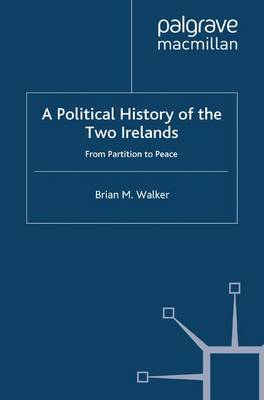 A Political History of the Two Irelands: From Partition to Peace (Paperback)