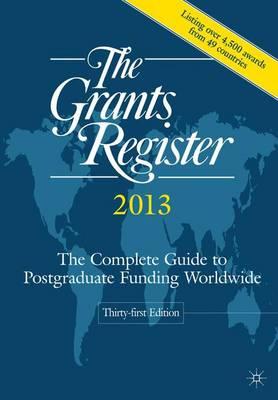 The Grants Register 2013: The Complete Guide to Postgraduate Funding Worldwide (Hardback)