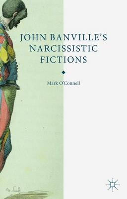 John Banville's Narcissistic Fictions: The Spectral Self (Hardback)