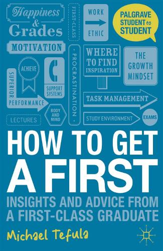 How to Get a First: Insights and Advice from a First-class Graduate - Student to Student (Paperback)