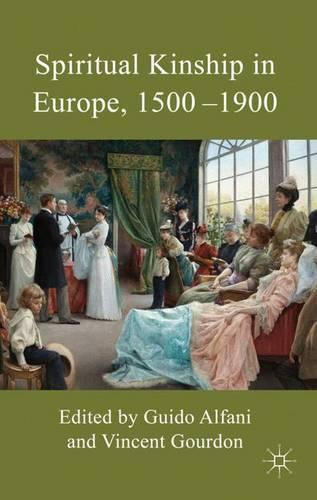 Spiritual Kinship in Europe, 1500-1900 (Hardback)