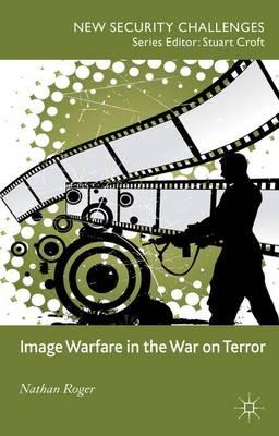 Image Warfare in the War on Terror - New Security Challenges (Hardback)