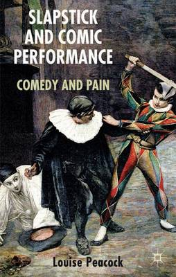 Slapstick and Comic Performance: Comedy and Pain (Hardback)