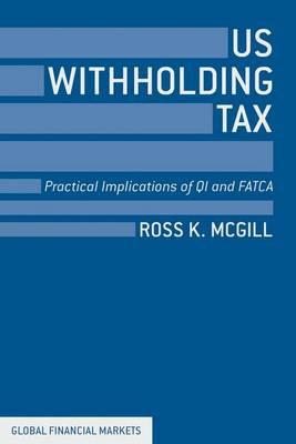 US Withholding Tax: Practical Implications of QI and FATCA - Global Financial Markets (Hardback)