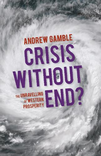 Crisis Without End?: The Unravelling of Western Prosperity (Paperback)