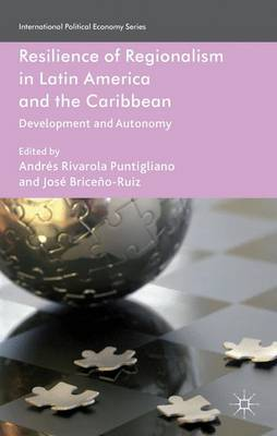 Resilience of Regionalism in Latin America and the Caribbean: Development and Autonomy - International Political Economy Series (Hardback)