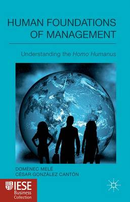 Human Foundations of Management: Understanding the Homo Humanus - IESE Business Collection (Hardback)
