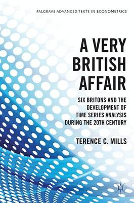 A Very British Affair: Six Britons and the Development of Time Series Analysis During the 20th Century - Palgrave Advanced Texts in Econometrics (Hardback)