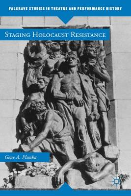 Staging Holocaust Resistance - Palgrave Studies in Theatre and Performance History (Hardback)