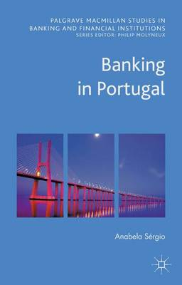 Banking in Portugal - Palgrave Macmillan Studies in Banking and Financial Institutions (Hardback)