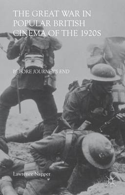 The Great War in Popular British Cinema of the 1920s: Before Journey's End (Hardback)