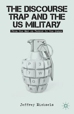 The Discourse Trap and the US Military: From the War on Terror to the Surge (Hardback)