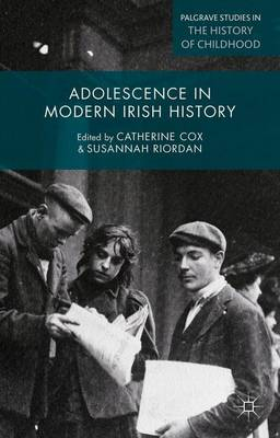 Adolescence in Modern Irish History - Palgrave Studies in the History of Childhood (Hardback)
