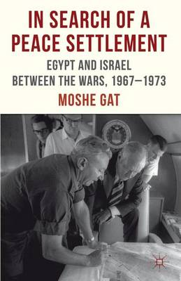 In Search of a Peace Settlement: Egypt and Israel between the Wars, 1967-1973 (Hardback)