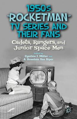 """1950s """"Rocketman"""" TV Series and Their Fans: Cadets, Rangers, and Junior Space Men (Hardback)"""