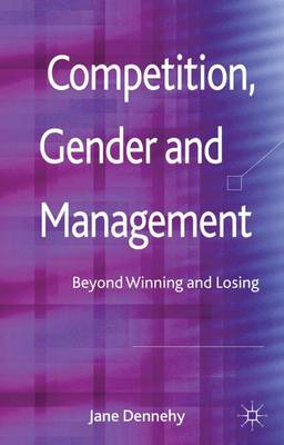 Competition, Gender and Management: Beyond Winning and Losing (Hardback)