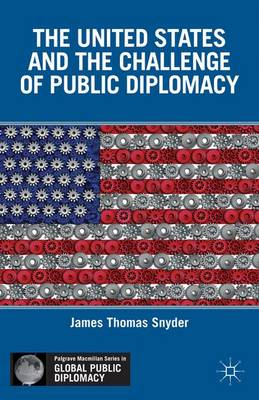 The United States and the Challenge of Public Diplomacy - Palgrave Macmillan Series in Global Public Diplomacy (Hardback)
