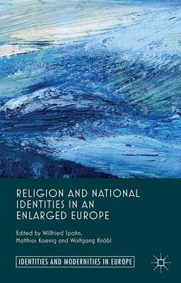 Religion and National Identities in an Enlarged Europe - Identities and Modernities in Europe (Hardback)
