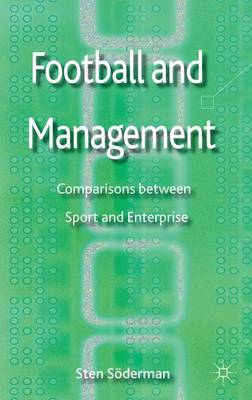 Football and Management: Comparisons between Sport and Enterprise (Hardback)
