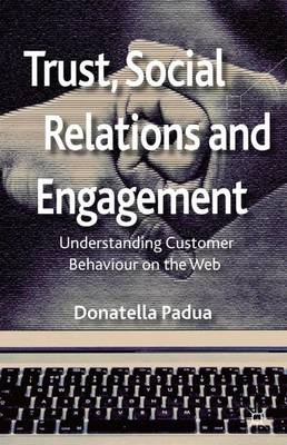 Trust, Social Relations and Engagement: Understanding Customer Behaviour on the Web (Hardback)