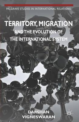 Territory, Migration and the Evolution of the International System - Palgrave Studies in International Relations (Hardback)