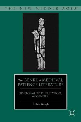 The Genre of Medieval Patience Literature: Development, Duplication, and Gender - The New Middle Ages (Hardback)