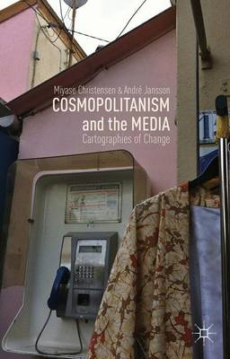Cosmopolitanism and the Media: Cartographies of Change (Hardback)