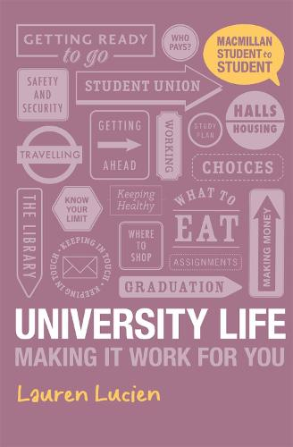 University Life: Making it Work for You - Student to Student (Paperback)