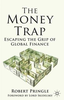 The Money Trap: Escaping the Grip of Global Finance (Hardback)