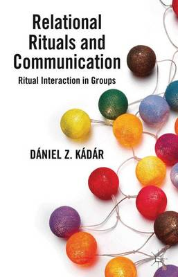 Relational Rituals and Communication: Ritual Interaction in Groups (Hardback)