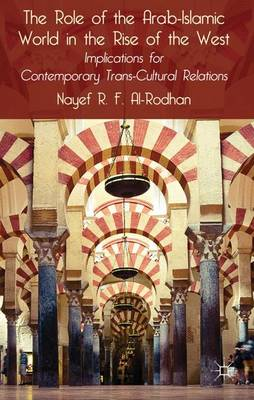 The Role of the Arab-Islamic World in the Rise of the West: Implications for Contemporary Trans-Cultural Relations (Hardback)