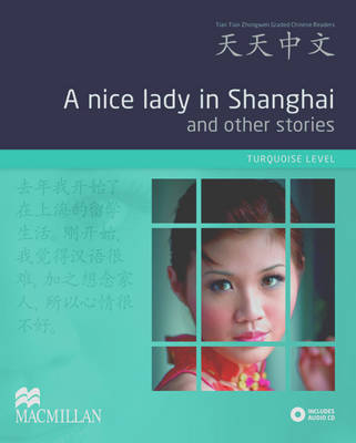 A Nice Lady in Shanghai and Other Stories: Turquoise Level - Tiantian Zhongwen Graded Chinese Reader Series