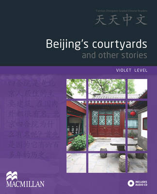 Beijing's Courtyards and Other Stories: Violet Level - Tiantian Zhongwen Graded Chinese Reader Series