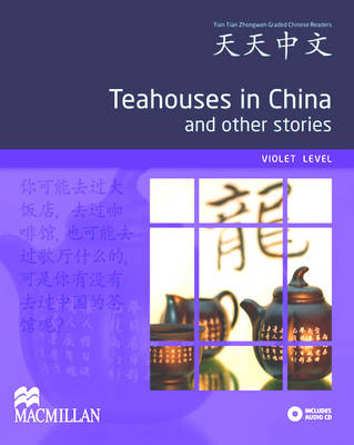 Teahouses in China and Other Stories: Violet Level - Tiantian Zhongwen Graded Chinese Reader Series