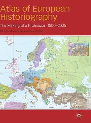 Atlas of European Historiography: The Making of a Profession, 1800-2005 - Writing the Nation (Hardback)