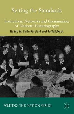 Setting the Standards: Institutions, Networks and Communities of National Historiography - Writing the Nation (Hardback)