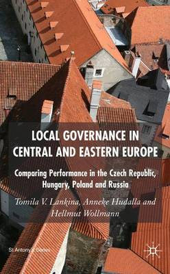 Local Governance in Central and Eastern Europe: Comparing Performance in the Czech Republic, Hungary, Poland and Russia - St Antony's Series (Hardback)