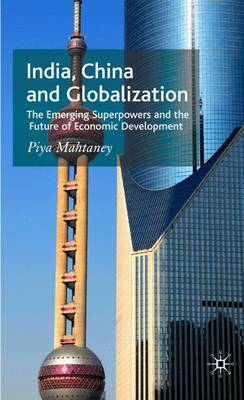 India, China and Globalization: The Emerging Superpowers and the Future of Economic Development (Hardback)