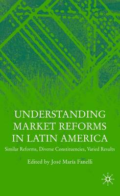 Understanding Market Reforms in Latin America: Similar Reforms, Diverse Constituencies, Varied Results (Hardback)