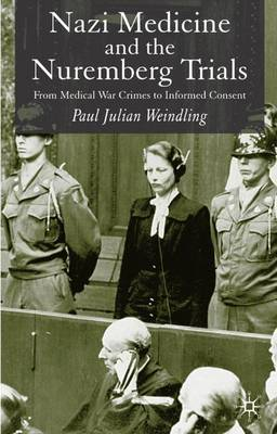 Nazi Medicine and the Nuremberg Trials: From Medical Warcrimes to Informed Consent (Paperback)
