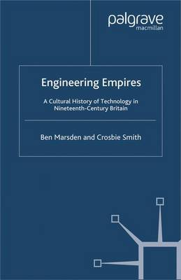 Engineering Empires: A Cultural History of Technology in Nineteenth-Century Britain (Paperback)