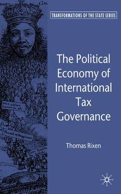 The Political Economy of International Tax Governance - Transformations of the State (Hardback)